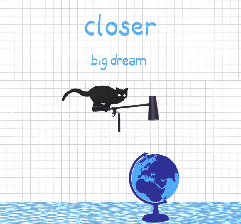 closer big dream